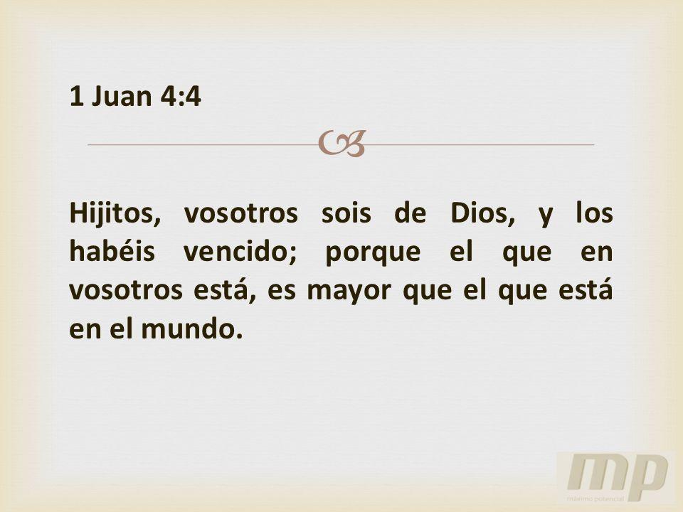 1 Juan 4:4 Hijitos, vosotros sois de Dios, y los habéis vencido; porque el que en vosotros está, es mayor que el que está en el mundo.