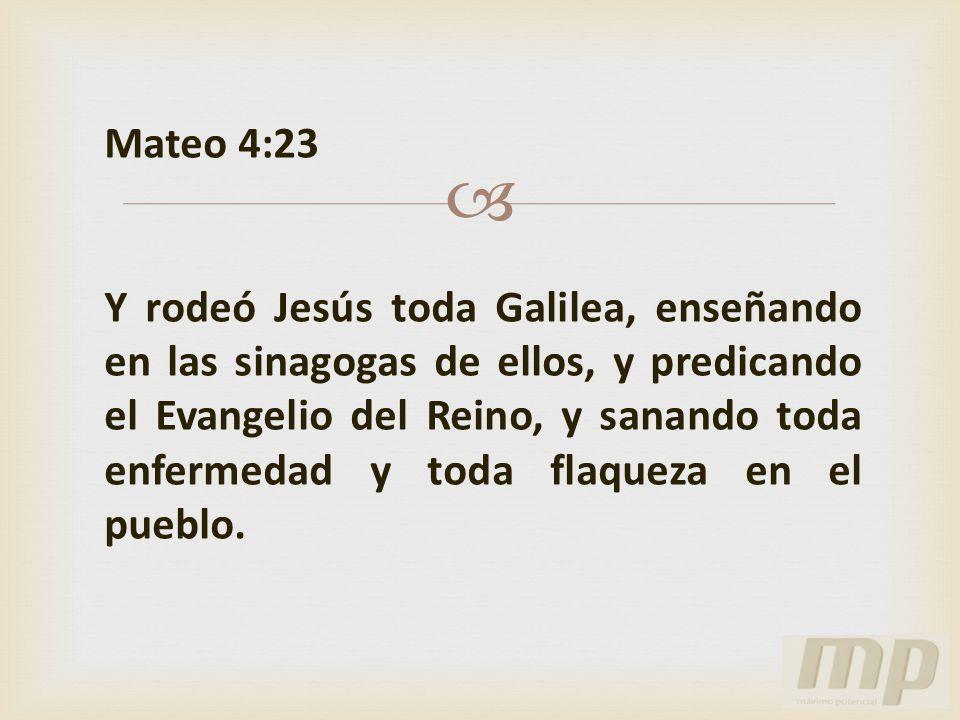 Mateo 4:23 Y rodeó Jesús toda Galilea, enseñando en las sinagogas de ellos, y predicando el Evangelio del Reino, y sanando toda enfermedad y toda flaq