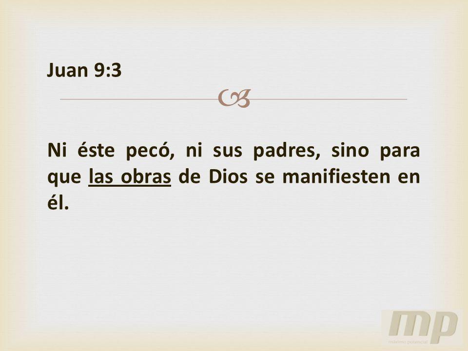 Juan 9:3 Ni éste pecó, ni sus padres, sino para que las obras de Dios se manifiesten en él.