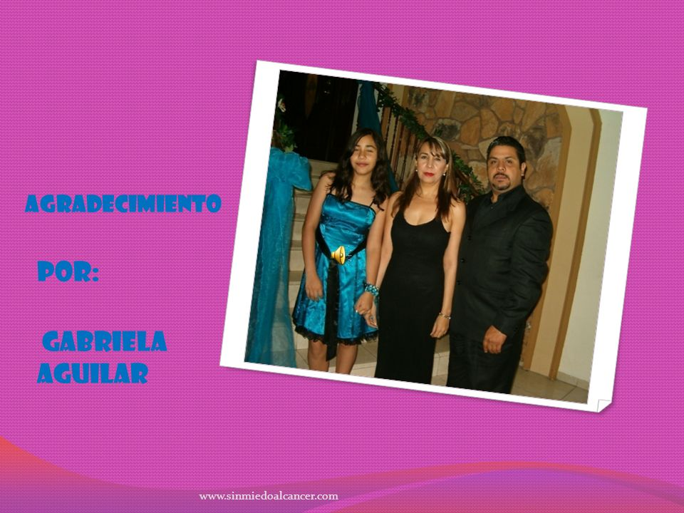 AGRADECIMIENTO POR: GABRIELA AGUILAR www.sinmiedoalcancer.com