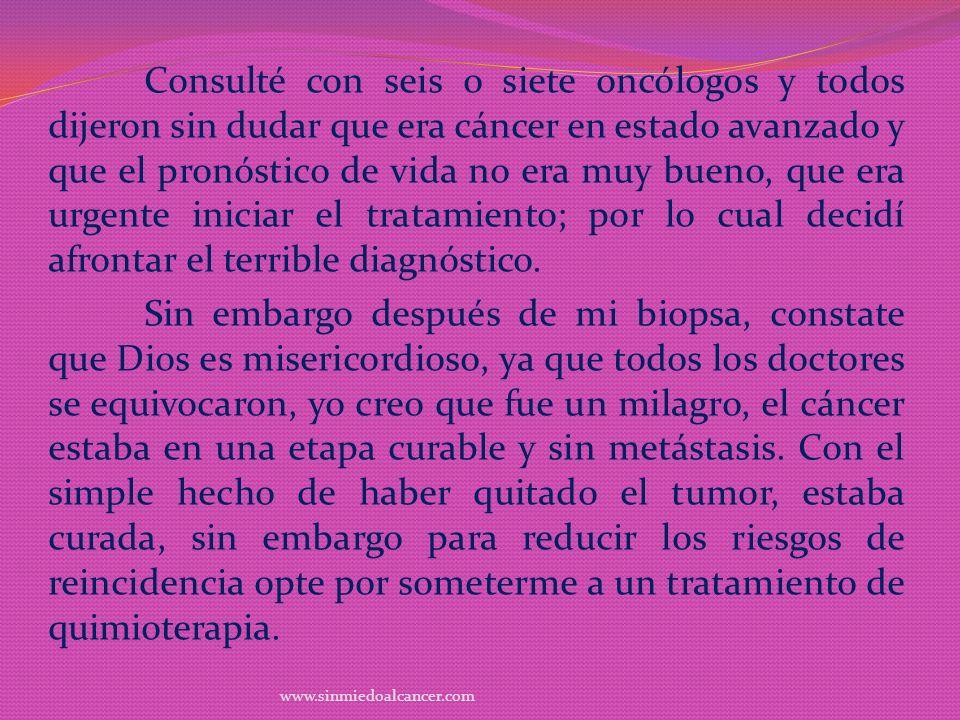 Consulté con seis o siete oncólogos y todos dijeron sin dudar que era cáncer en estado avanzado y que el pronóstico de vida no era muy bueno, que era
