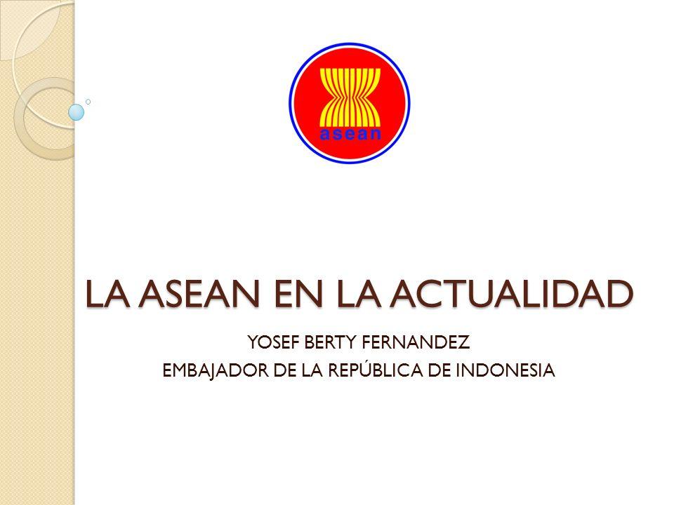 LA ASEAN EN LA ACTUALIDAD YOSEF BERTY FERNANDEZ EMBAJADOR DE LA REPÚBLICA DE INDONESIA