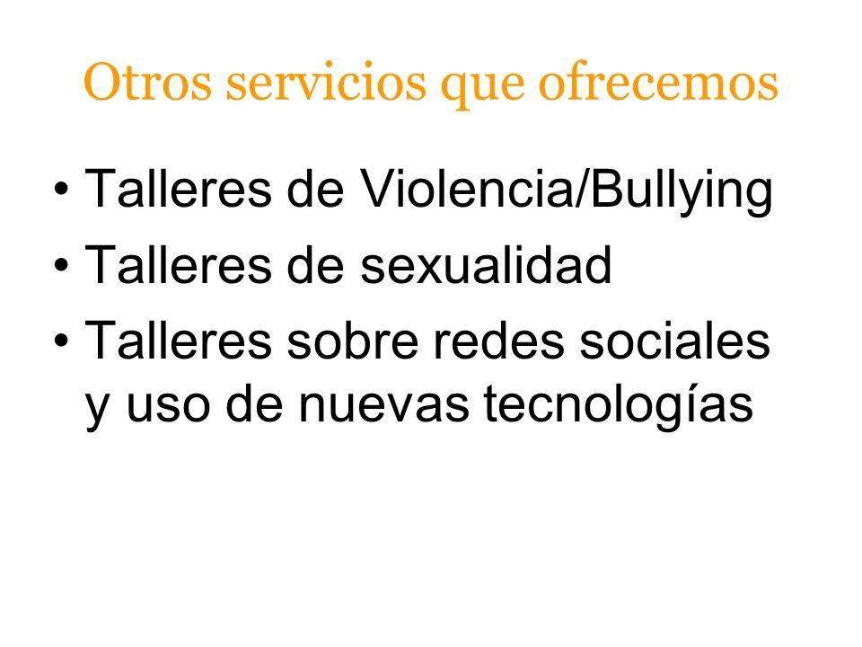 Otros servicios que ofrecemos Talleres de Violencia/Bullying Talleres de sexualidad Talleres sobre redes sociales y uso de nuevas tecnologías