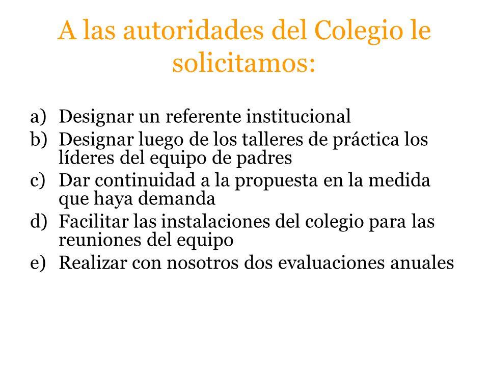 A las autoridades del Colegio le solicitamos: a)Designar un referente institucional b)Designar luego de los talleres de práctica los líderes del equip