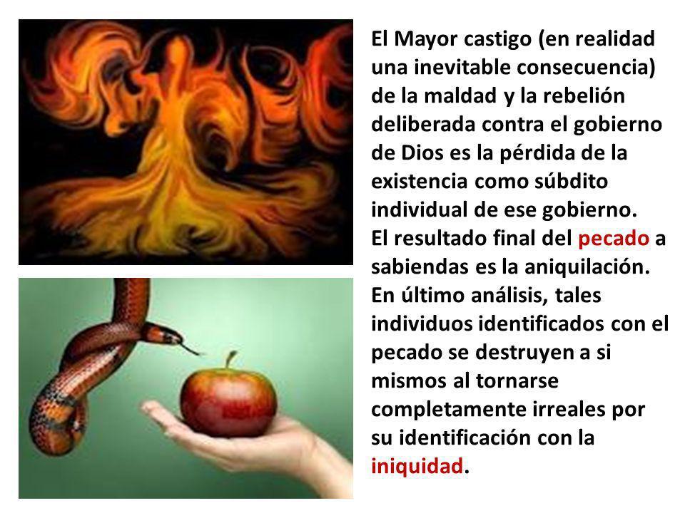 El Mayor castigo (en realidad una inevitable consecuencia) de la maldad y la rebelión deliberada contra el gobierno de Dios es la pérdida de la existe