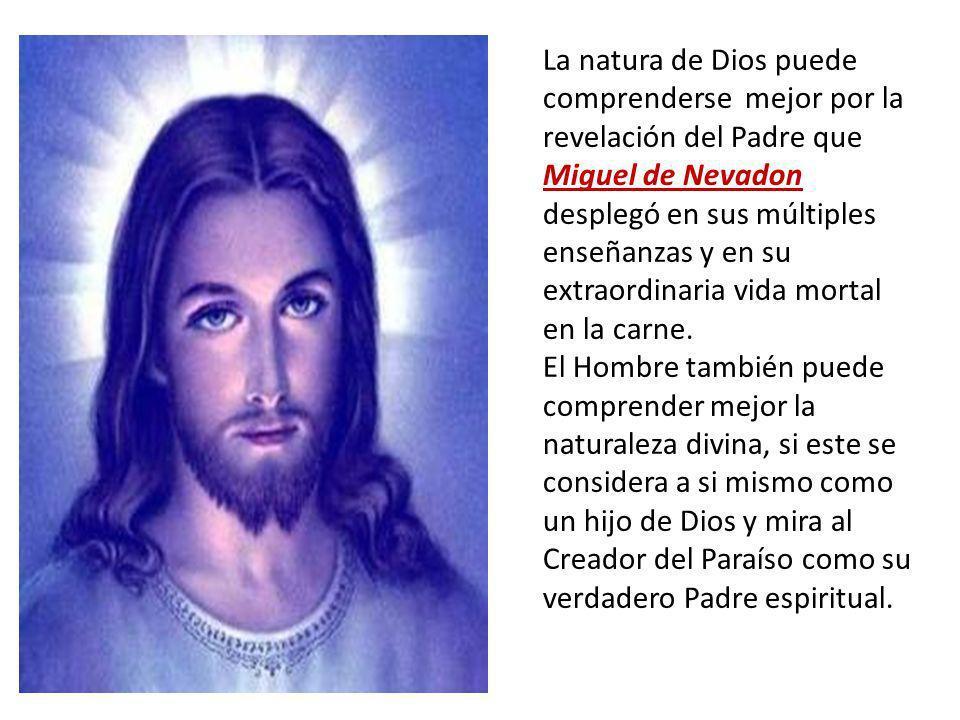 La natura de Dios puede comprenderse mejor por la revelación del Padre que Miguel de Nevadon desplegó en sus múltiples enseñanzas y en su extraordinar