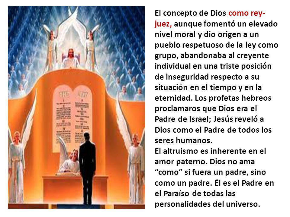 El concepto de Dios como rey- juez, aunque fomentó un elevado nivel moral y dio origen a un pueblo respetuoso de la ley como grupo, abandonaba al crey