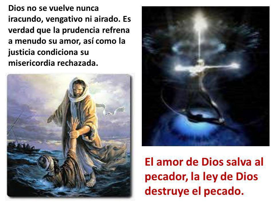 Dios no se vuelve nunca iracundo, vengativo ni airado. Es verdad que la prudencia refrena a menudo su amor, así como la justicia condiciona su miseric