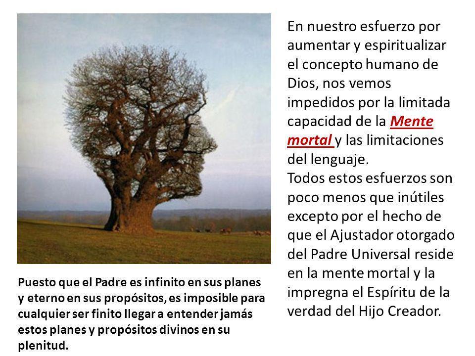 En nuestro esfuerzo por aumentar y espiritualizar el concepto humano de Dios, nos vemos impedidos por la limitada capacidad de la Mente mortal y las l