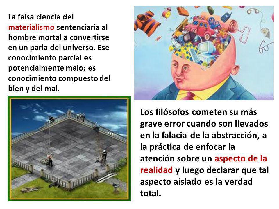 La falsa ciencia del materialismo sentenciaría al hombre mortal a convertirse en un paria del universo. Ese conocimiento parcial es potencialmente mal