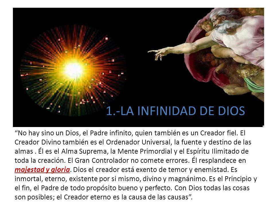 No hay sino un Dios, el Padre infinito, quien también es un Creador fiel. El Creador Divino también es el Ordenador Universal, la fuente y destino de