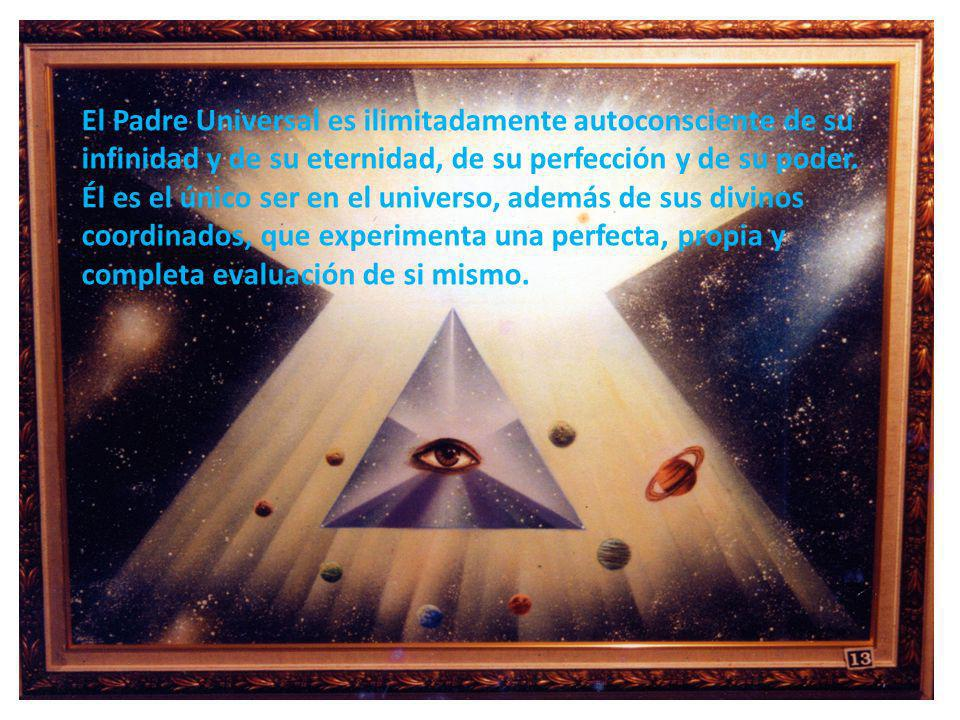 El Padre Universal es ilimitadamente autoconsciente de su infinidad y de su eternidad, de su perfección y de su poder. Él es el único ser en el univer