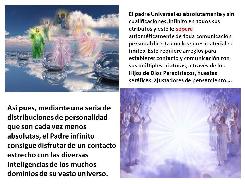 El padre Universal es absolutamente y sin cualificaciones, infinito en todos sus atributos y esto le separa automáticamente de toda comunicación personal directa con los seres materiales finitos.