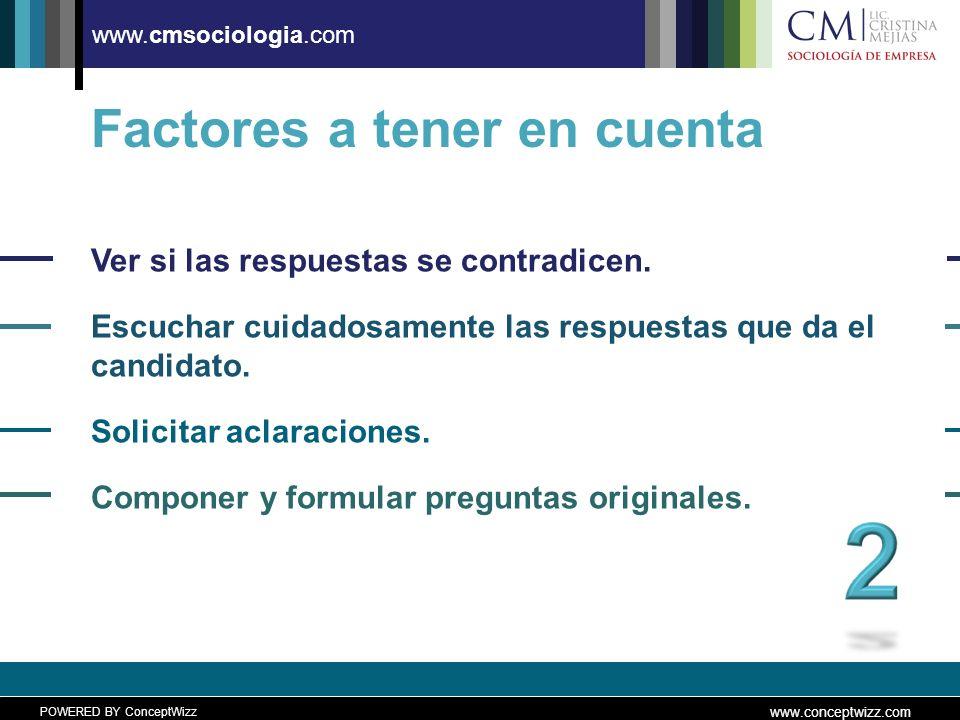 POWERED BY ConceptWizz www.conceptwizz.com www.cmsociologia.com Factores a tener en cuenta Ver si las respuestas se contradicen.