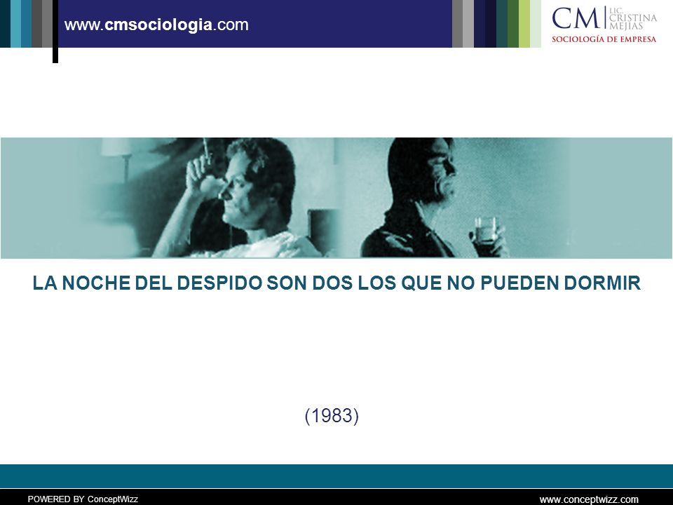 POWERED BY ConceptWizz www.conceptwizz.com www.cmsociologia.com (1983) LA NOCHE DEL DESPIDO SON DOS LOS QUE NO PUEDEN DORMIR