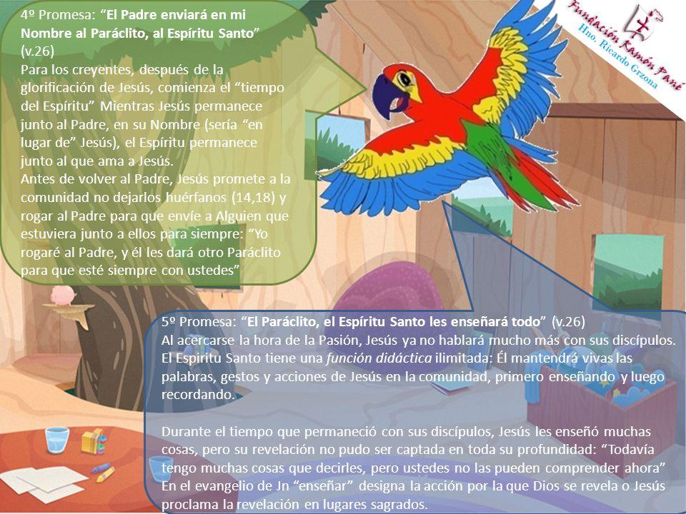 5º Promesa: El Paráclito, el Espíritu Santo les enseñará todo (v.26) Al acercarse la hora de la Pasión, Jesús ya no hablará mucho más con sus discípul