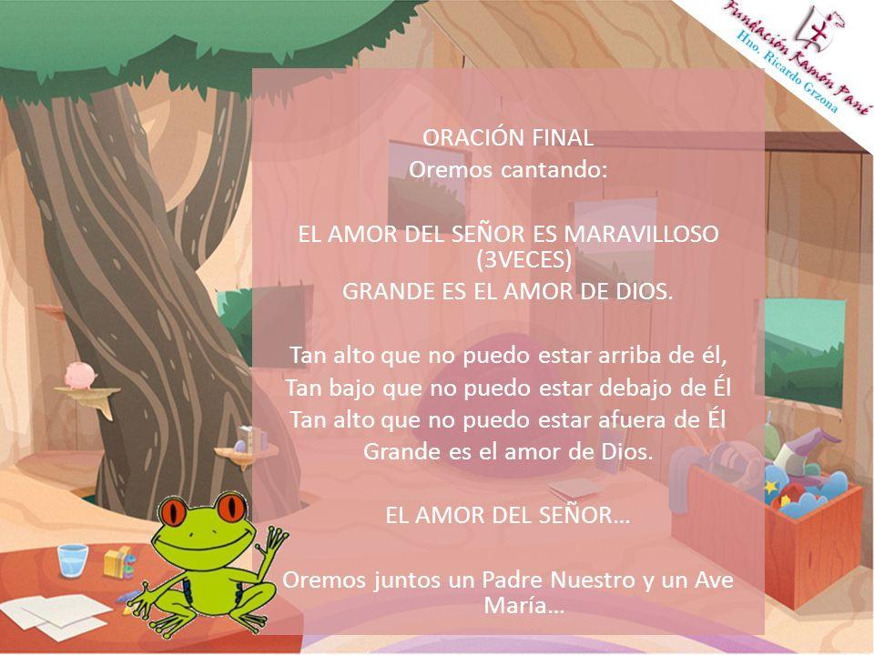 ORACIÓN FINAL Oremos cantando: EL AMOR DEL SEÑOR ES MARAVILLOSO (3VECES) GRANDE ES EL AMOR DE DIOS.