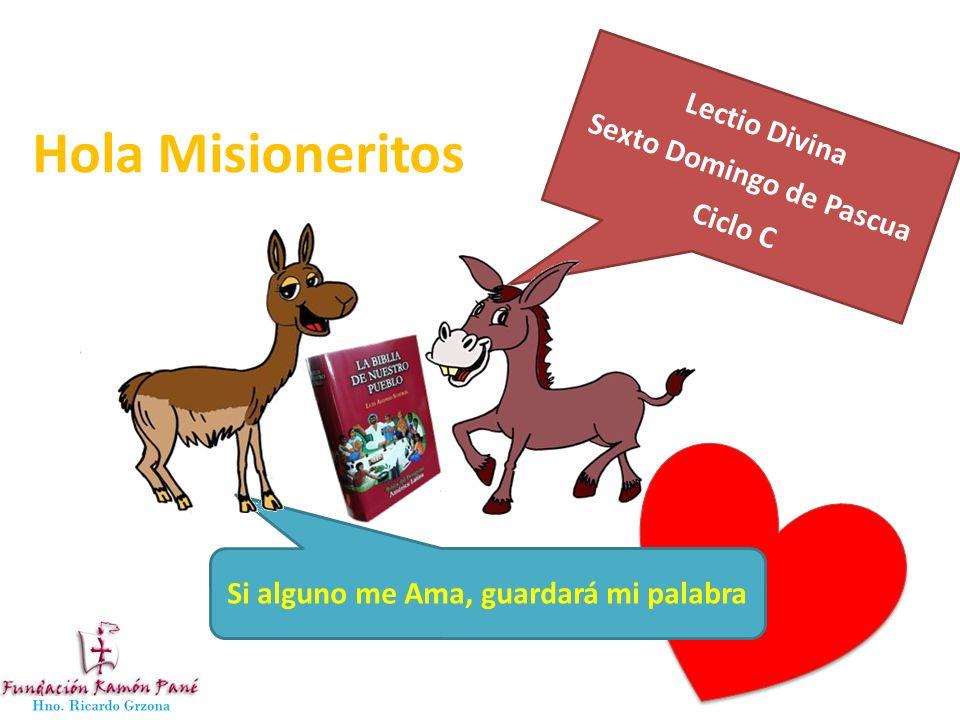 Lectio Divina Sexto Domingo de Pascua Ciclo C Hola Misioneritos Si alguno me Ama, guardará mi palabra