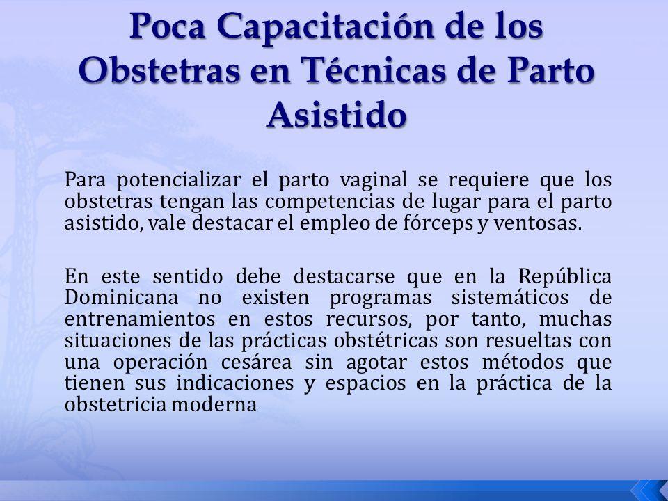 Para potencializar el parto vaginal se requiere que los obstetras tengan las competencias de lugar para el parto asistido, vale destacar el empleo de
