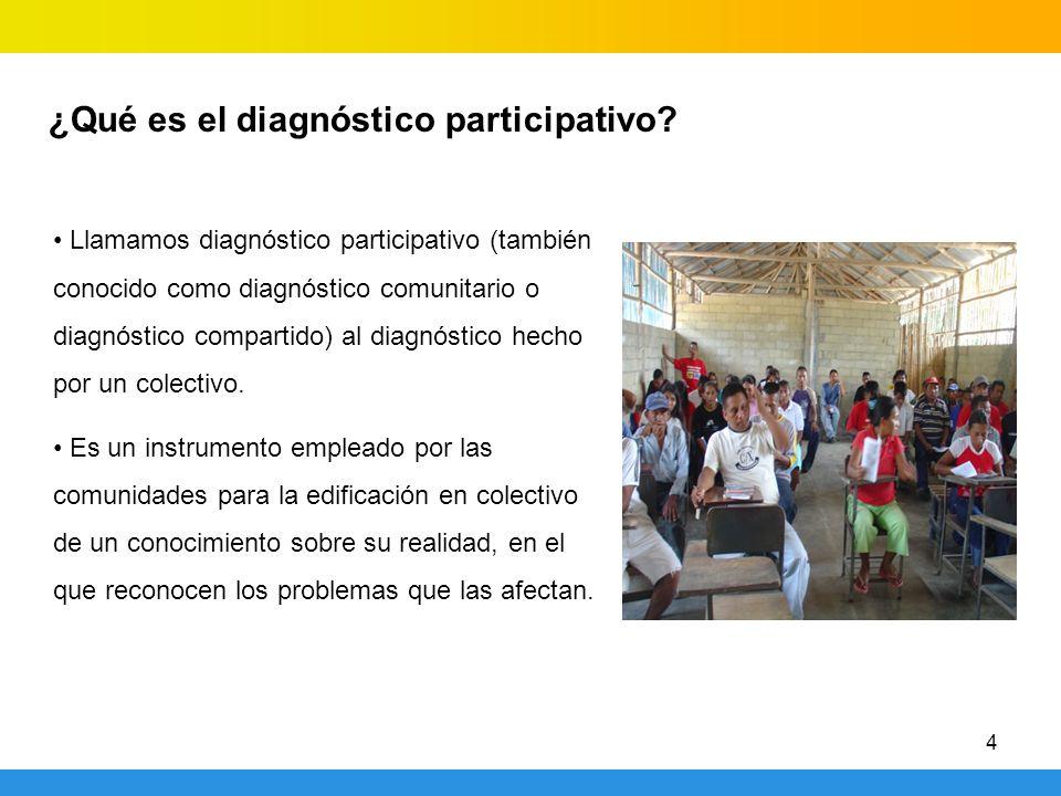 4 ¿Qué es el diagnóstico participativo? Llamamos diagnóstico participativo (también conocido como diagnóstico comunitario o diagnóstico compartido) al