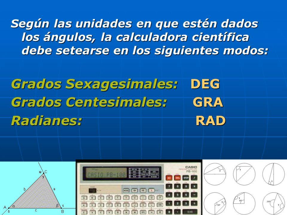 Según las unidades en que estén dados los ángulos, la calculadora científica debe setearse en los siguientes modos: Grados Sexagesimales: DEG Grados C