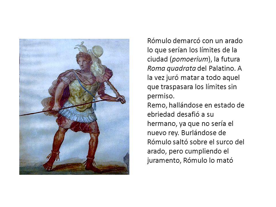 Rómulo demarcó con un arado lo que serían los límites de la ciudad (pomoerium), la futura Roma quadrata del Palatino. A la vez juró matar a todo aquel