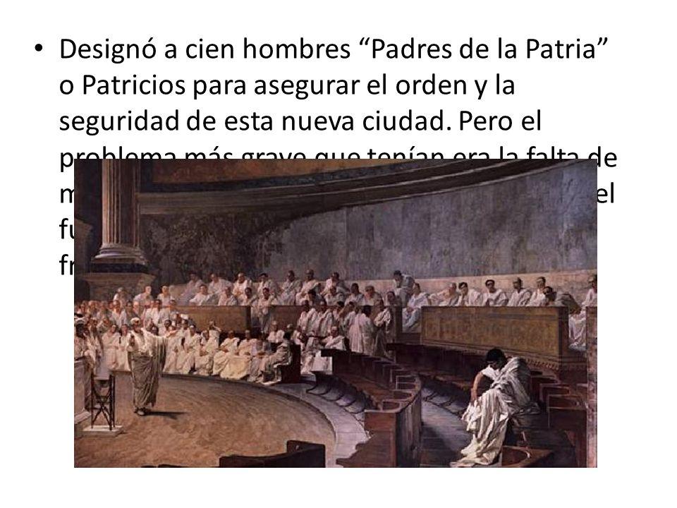 Designó a cien hombres Padres de la Patria o Patricios para asegurar el orden y la seguridad de esta nueva ciudad. Pero el problema más grave que tení