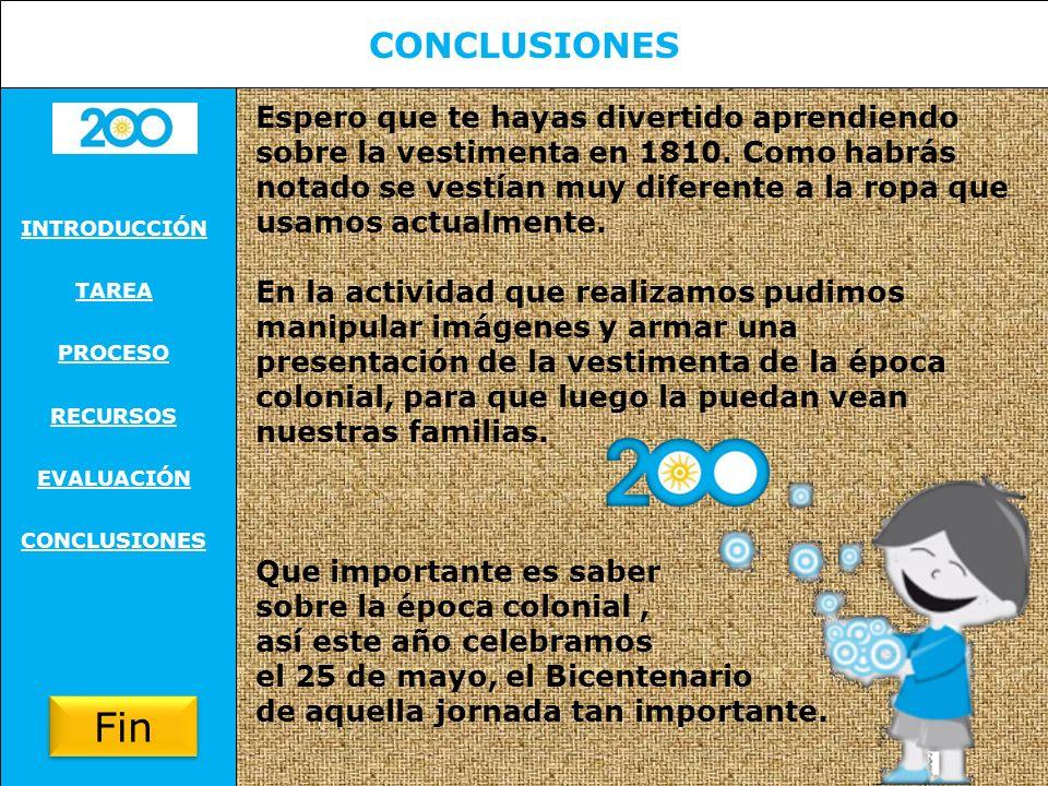 CONCLUSIONES INTRODUCCIÓN TAREA PROCESO RECURSOS EVALUACIÓN CONCLUSIONES Espero que te hayas divertido aprendiendo sobre la vestimenta en 1810.