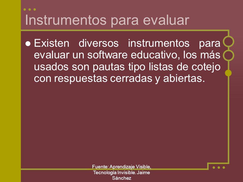 Fuente: Aprendizaje Visible, Tecnología Invisible. Jaime Sánchez Instrumentos para evaluar Existen diversos instrumentos para evaluar un software educ