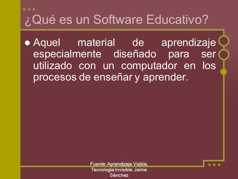 Fuente: Aprendizaje Visible, Tecnología Invisible. Jaime Sánchez ¿Qué es un Software Educativo? Aquel material de aprendizaje especialmente diseñado p