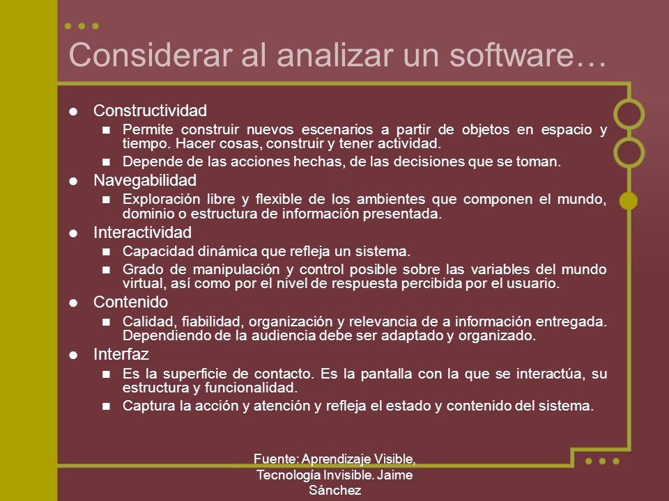 Fuente: Aprendizaje Visible, Tecnología Invisible. Jaime Sánchez Considerar al analizar un software… Constructividad Permite construir nuevos escenari