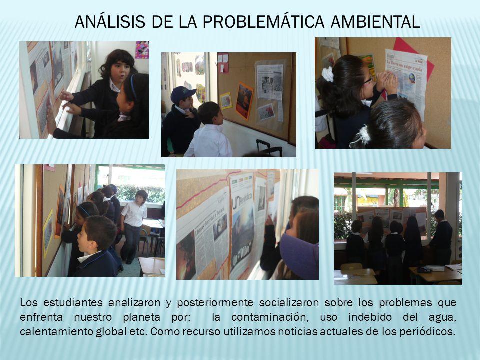 ANÁLISIS DE LA PROBLEMÁTICA AMBIENTAL Los estudiantes analizaron y posteriormente socializaron sobre los problemas que enfrenta nuestro planeta por: l