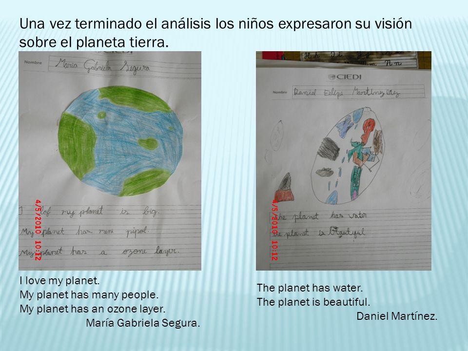 Una vez terminado el análisis los niños expresaron su visión sobre el planeta tierra. I love my planet. My planet has many people. My planet has an oz