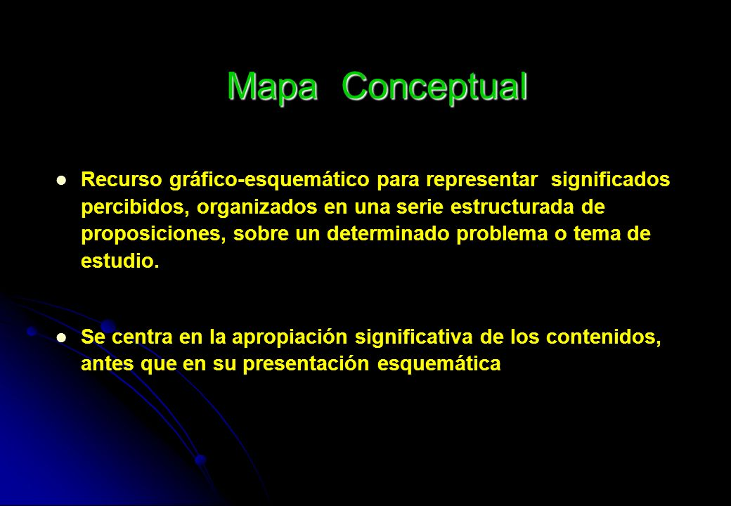Mapa Conceptual Recurso gráfico-esquemático para representar significados percibidos, organizados en una serie estructurada de proposiciones, sobre un