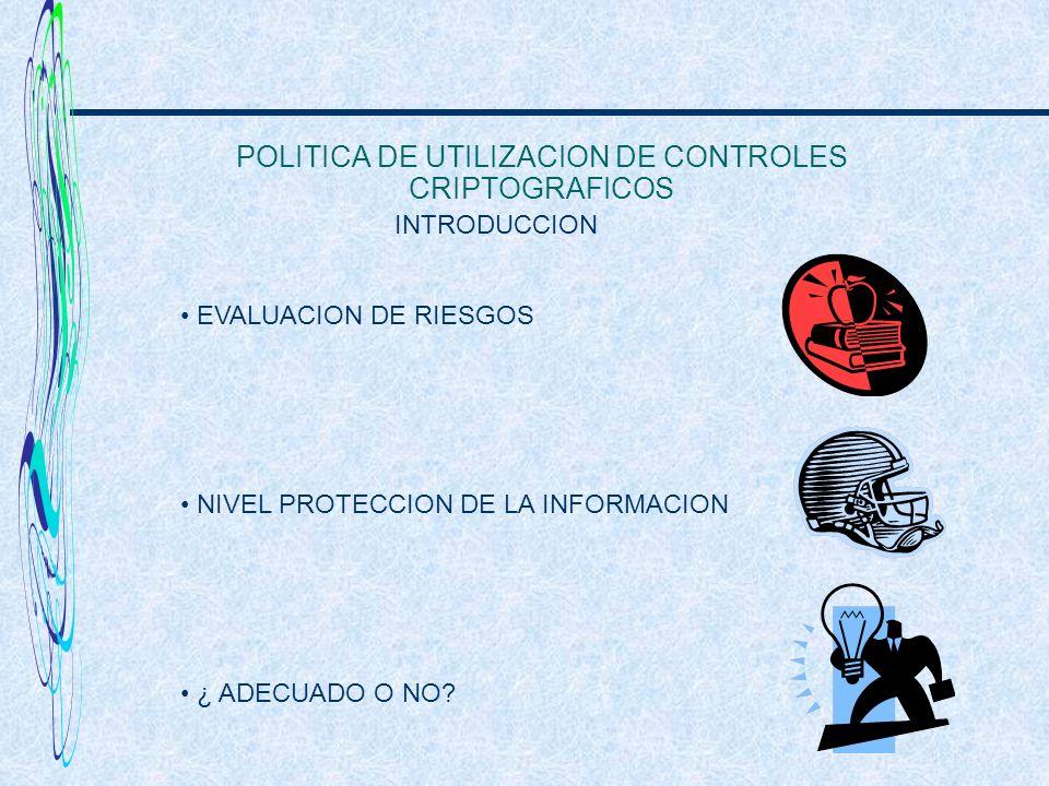 POLITICA DE UTILIZACION DE CONTROLES CRIPTOGRAFICOS EVALUACION DE RIESGOS NIVEL PROTECCION DE LA INFORMACION ¿ ADECUADO O NO? INTRODUCCION