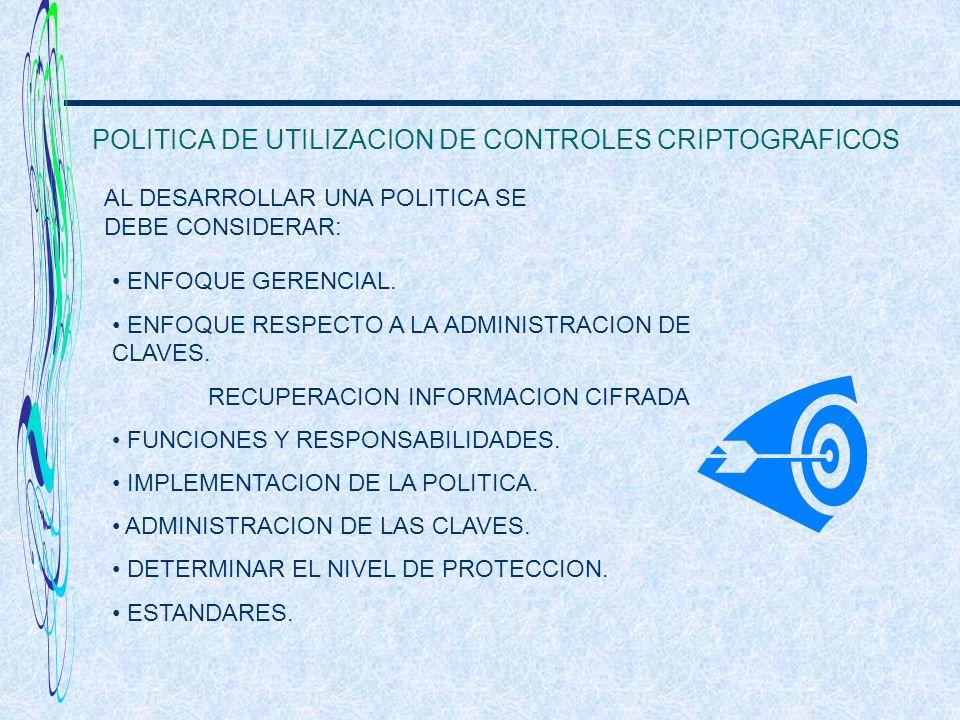 POLITICA DE UTILIZACION DE CONTROLES CRIPTOGRAFICOS AL DESARROLLAR UNA POLITICA SE DEBE CONSIDERAR: ENFOQUE GERENCIAL. ENFOQUE RESPECTO A LA ADMINISTR
