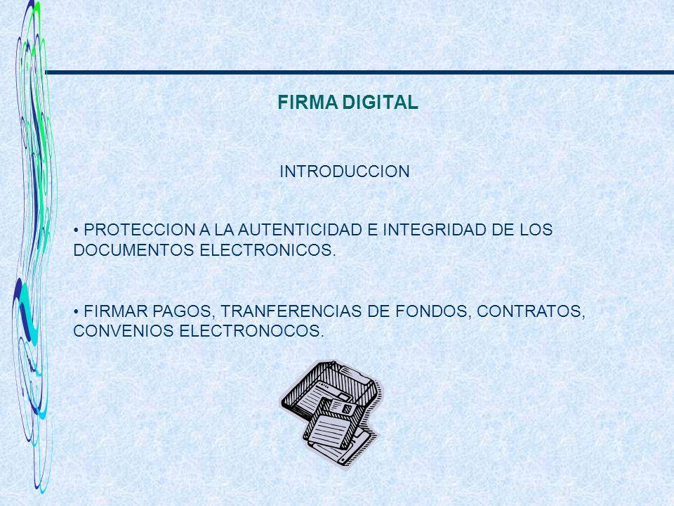 FIRMA DIGITAL INTRODUCCION PROTECCION A LA AUTENTICIDAD E INTEGRIDAD DE LOS DOCUMENTOS ELECTRONICOS. FIRMAR PAGOS, TRANFERENCIAS DE FONDOS, CONTRATOS,