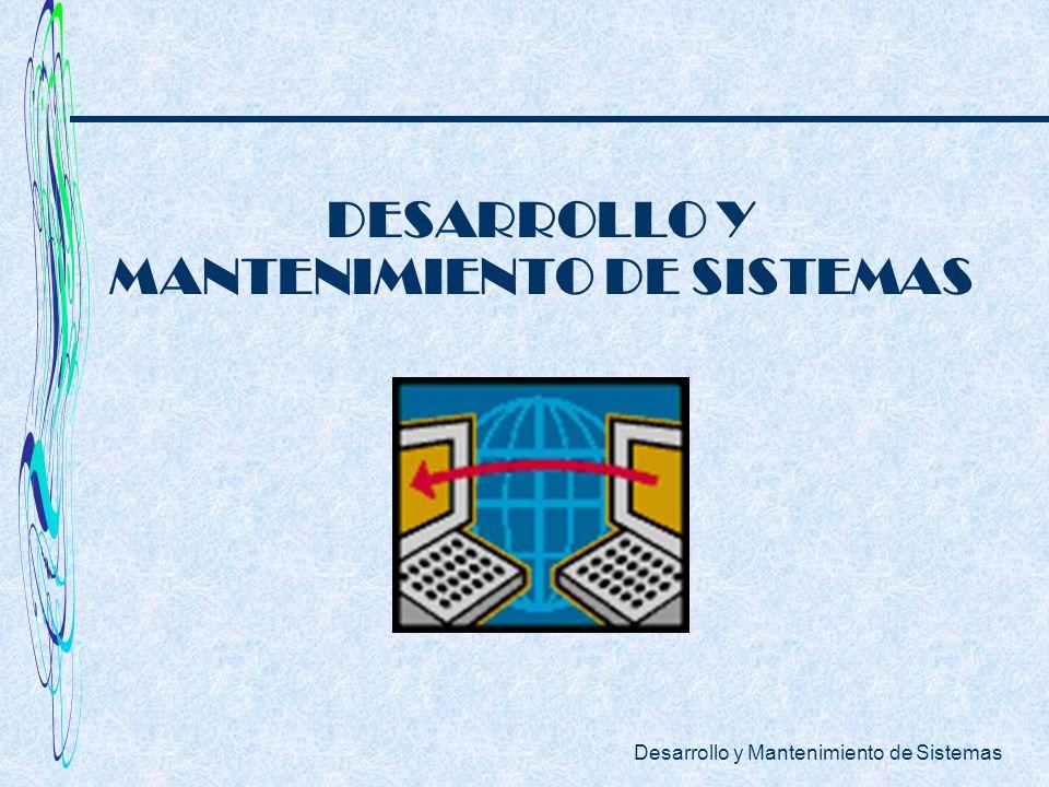 Desarrollo y Mantenimiento de Sistemas DESARROLLO Y MANTENIMIENTO DE SISTEMAS