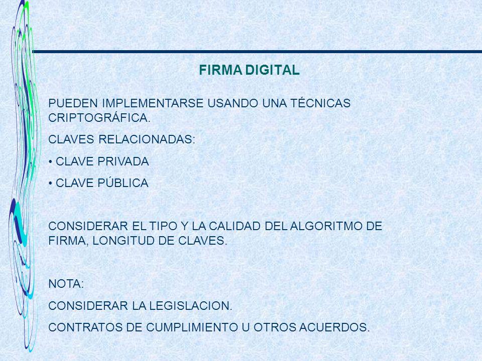 FIRMA DIGITAL PUEDEN IMPLEMENTARSE USANDO UNA TÉCNICAS CRIPTOGRÁFICA. CLAVES RELACIONADAS: CLAVE PRIVADA CLAVE PÚBLICA CONSIDERAR EL TIPO Y LA CALIDAD