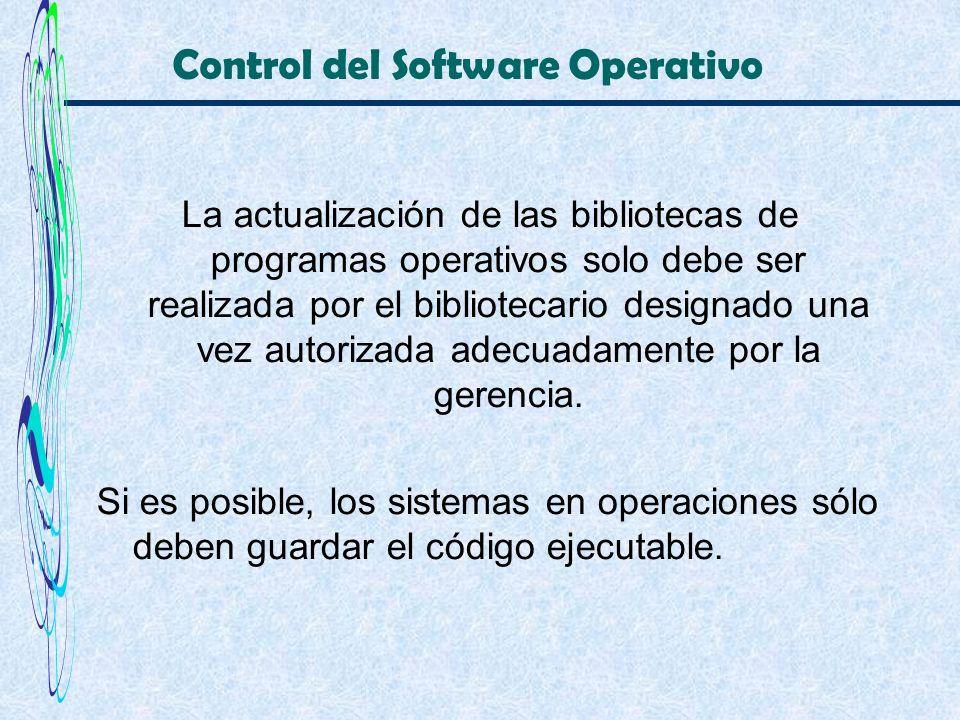 Control del Software Operativo La actualización de las bibliotecas de programas operativos solo debe ser realizada por el bibliotecario designado una