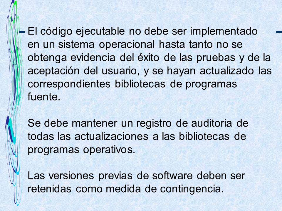 Desarrollo y Mantenimiento de Sistemas El código ejecutable no debe ser implementado en un sistema operacional hasta tanto no se obtenga evidencia del