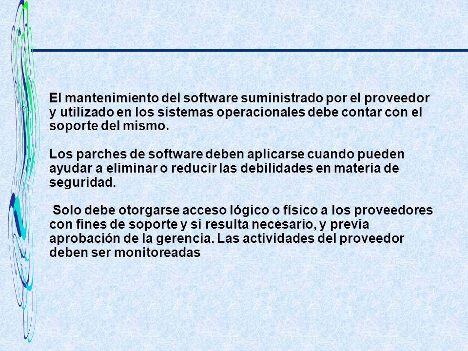 El mantenimiento del software suministrado por el proveedor y utilizado en los sistemas operacionales debe contar con el soporte del mismo. Los parche