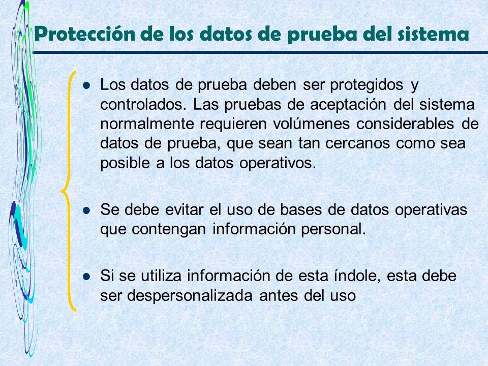 Protección de los datos de prueba del sistema Los datos de prueba deben ser protegidos y controlados. Las pruebas de aceptación del sistema normalment