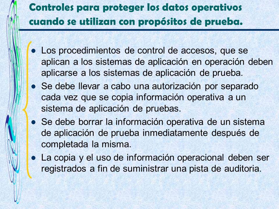 Controles para proteger los datos operativos cuando se utilizan con propósitos de prueba. Los procedimientos de control de accesos, que se aplican a l