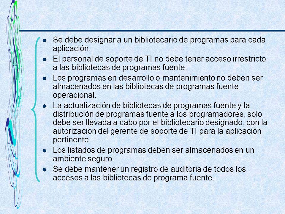 Se debe designar a un bibliotecario de programas para cada aplicación. El personal de soporte de TI no debe tener acceso irrestricto a las bibliotecas