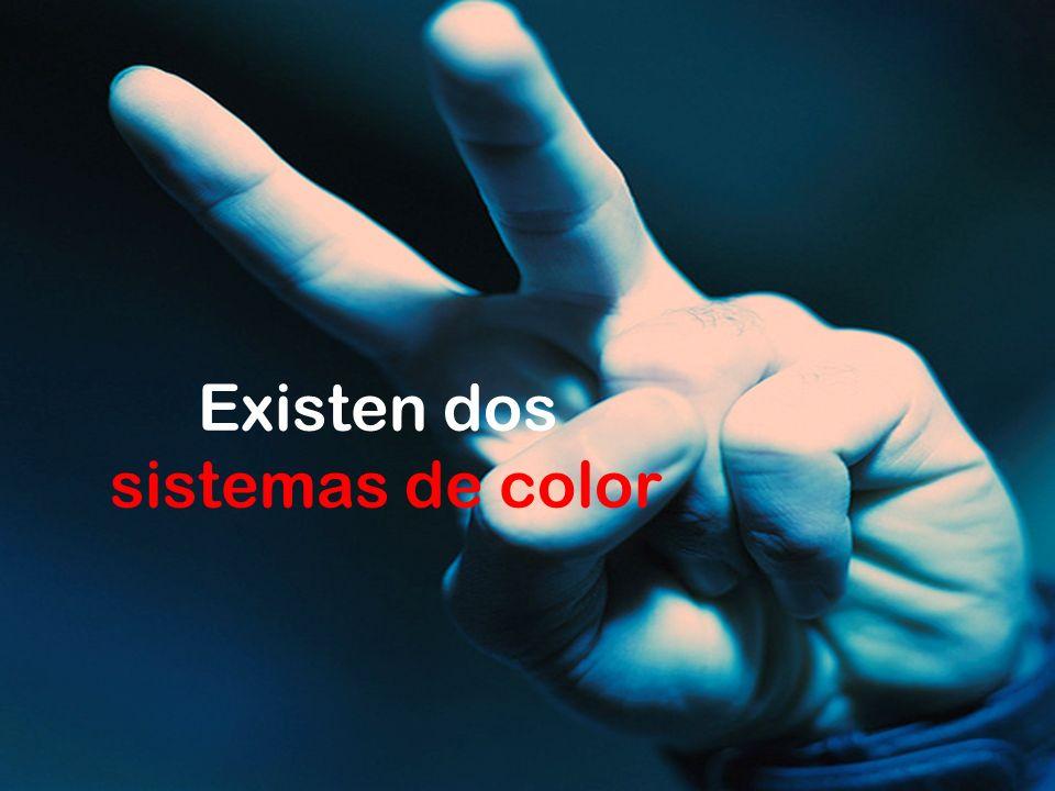 Existen dos sistemas de color