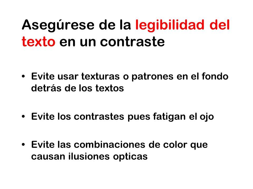 Asegúrese de la legibilidad del texto en un contraste Evite usar texturas o patrones en el fondo detrás de los textos Evite los contrastes pues fatigan el ojo Evite las combinaciones de color que causan ilusiones opticas