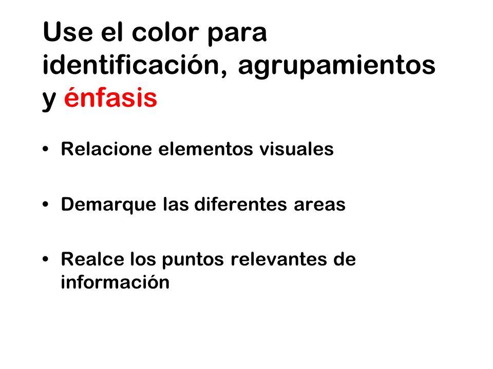 Use el color para identificación, agrupamientos y énfasis Relacione elementos visuales Demarque las diferentes areas Realce los puntos relevantes de información