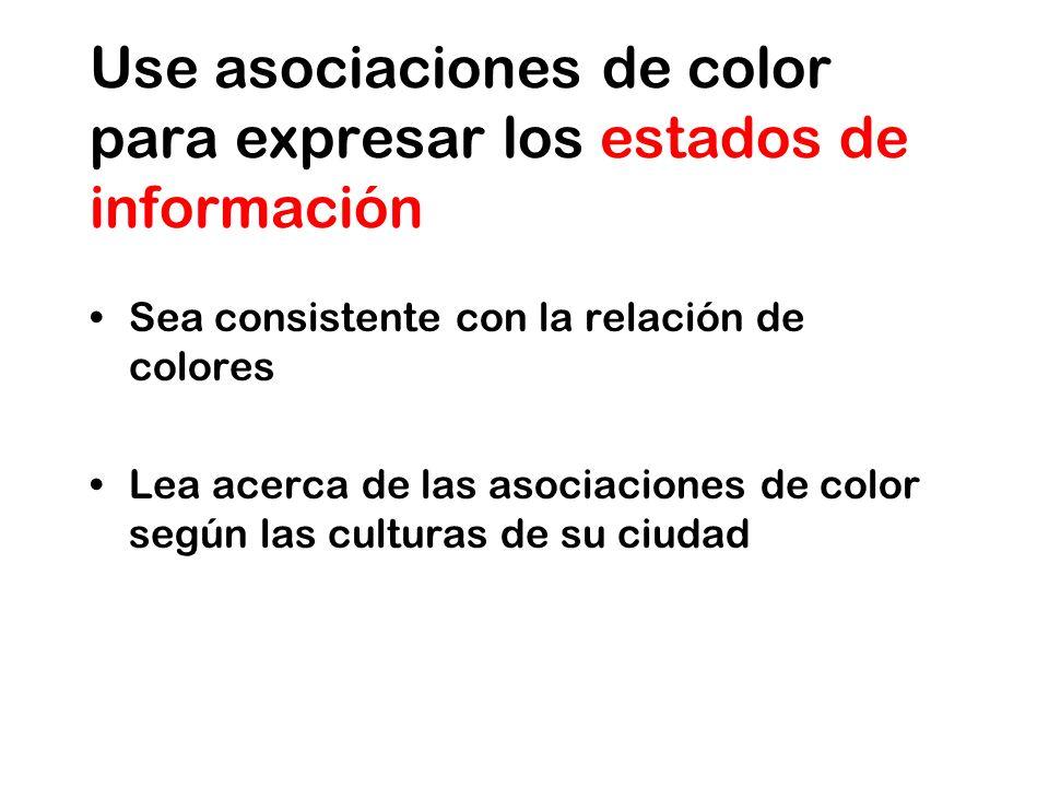 Use asociaciones de color para expresar los estados de información Sea consistente con la relación de colores Lea acerca de las asociaciones de color según las culturas de su ciudad