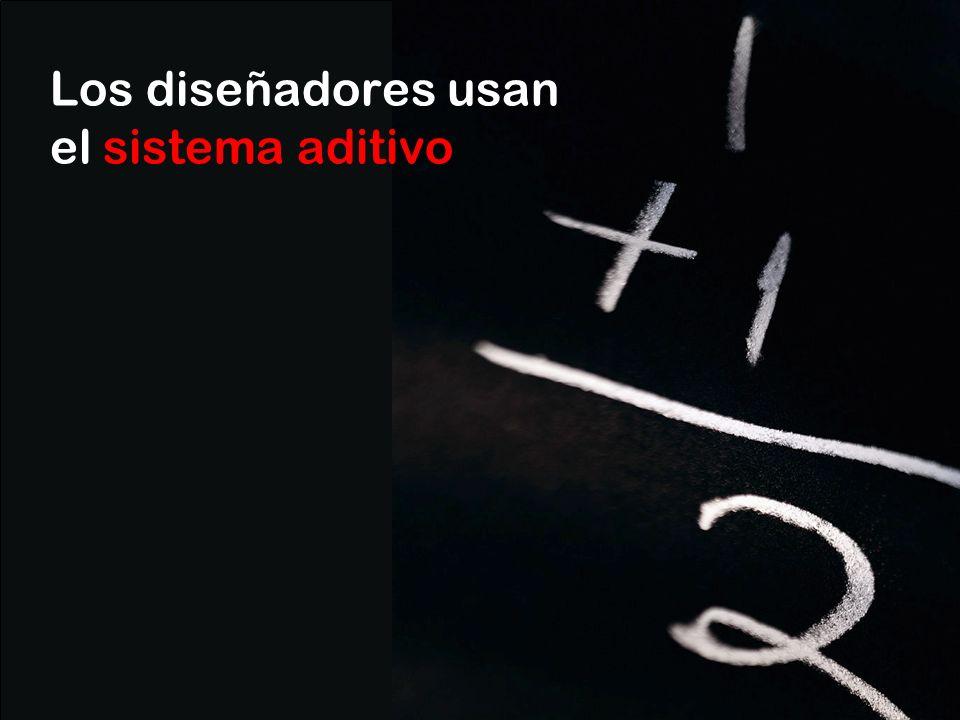 Los diseñadores usan el sistema aditivo
